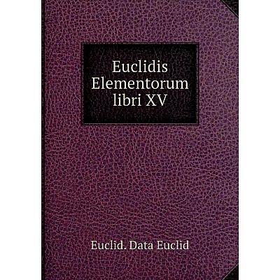Книга Euclidis Elementorum libri XV