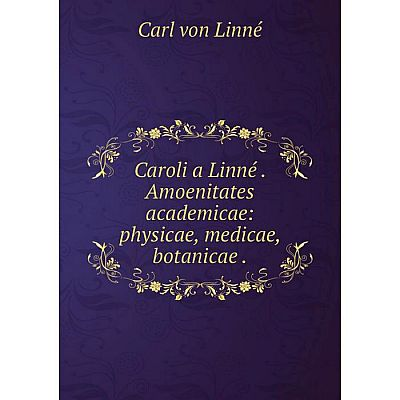 Книга Caroli a Linné Amoenitates academicae: physicae, medicae, botanicae