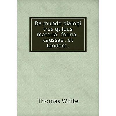 Книга De mundo dialogi tres quibus materia forma caussae et tandem
