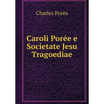 Книга Caroli Porée e Societate Jesu Tragoediae