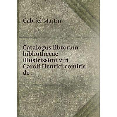 Книга Catalogus librorum bibliothecae illustrissimi viri Caroli Henrici comitis de
