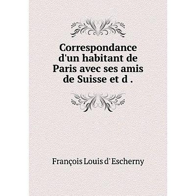 Книга Correspondance d'un habitant de Paris avec ses amis de Suisse