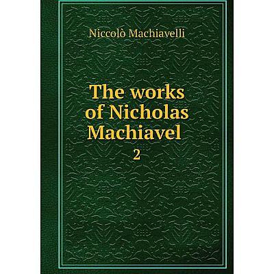 Книга The works of Nicholas Machiavel 2