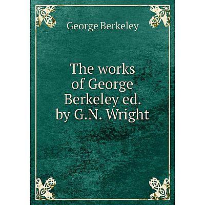 Книга The works of George Berkeley ed. by G.N. Wright