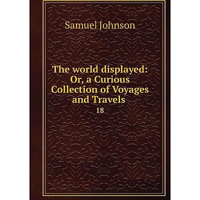 Книга The world displayed: Or, a Curious Collection of Voyages and Travels 18