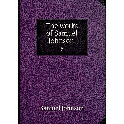 Книга The works of Samuel Johnson 5