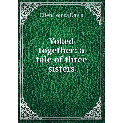 Книга Yoked together: a tale of three sisters