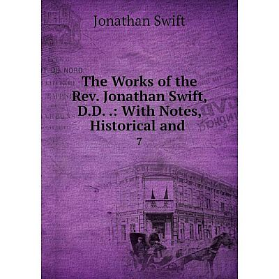 Книга The Works of the Rev. Jonathan Swift, D.D.: With Notes, Historical and 7