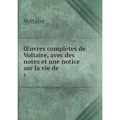Книга Œuvres complètes de Voltaire, avec des notes et une notice sur la vie de 1