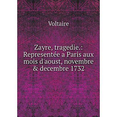 Книга Zayre, tragedie: Representée a Paris aux mois d'aoust, novembre & decembre 1732