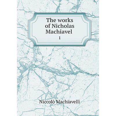 Книга The works of Nicholas Machiavel 1