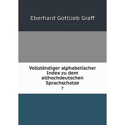 Книга Vollständiger alphabetischer Index zu dem althochdeutschen Sprachschatze 7
