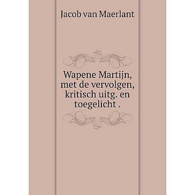 Книга Wapene Martijn, met de vervolgen, kritisch uitg. en toegelicht