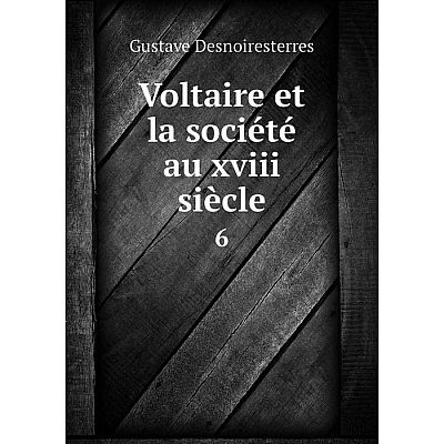 Книга Voltaire et la société au xviii siècle 6