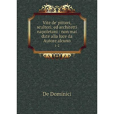 Книга Vite de' pittori, scultori, ed architetti napoletani: non mai date alla luce da Autore alcuno 1-2