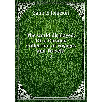 Книга The world displayed: Or, a Curious Collection of Voyages and Travels 3