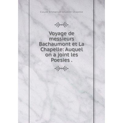 Книга Voyage de messieurs Bachaumont et La Chapelle: Auquel on a joint les Poesies