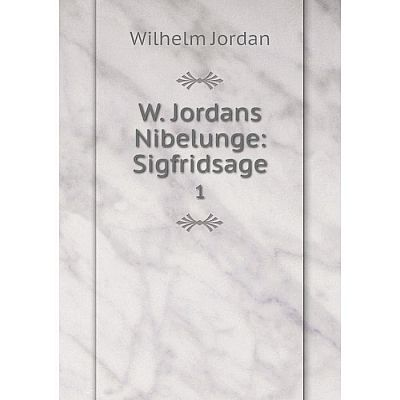 Книга W. Jordans Nibelunge: Sigfridsage 1