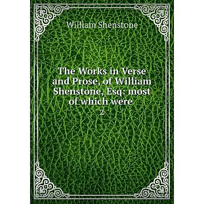 Книга The Works in Verse and Prose, of William Shenstone, Esq: most of which were 2