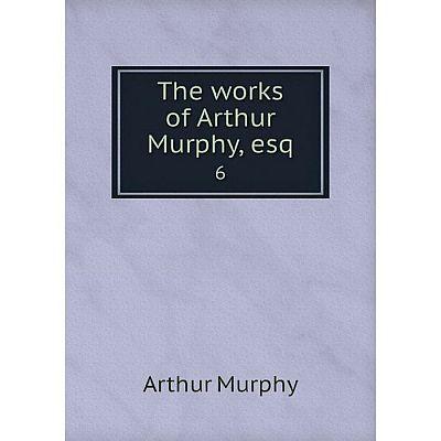 Книга The works of Arthur Murphy, esq 6