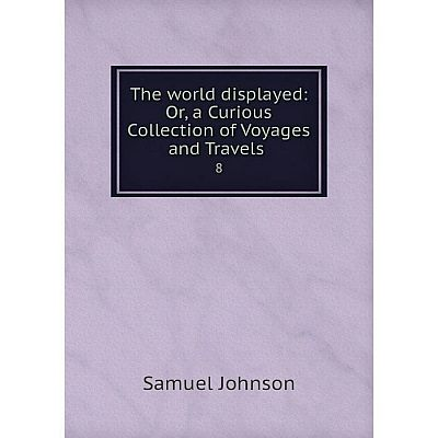Книга The world displayed: Or, a Curious Collection of Voyages and Travels 8