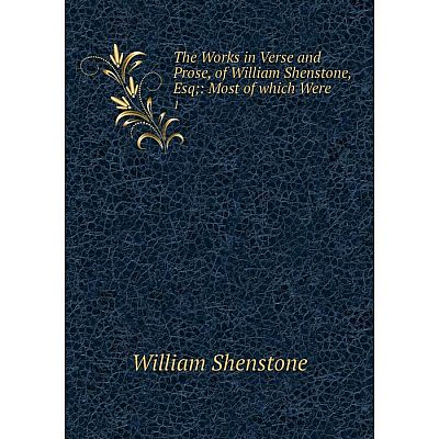 Книга The Works in Verse and Prose, of William Shenstone, Esq: Most of which Were 1