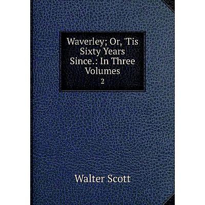 Книга Waverley; Or, 'Tis Sixty Years Since: In Three Volumes 2
