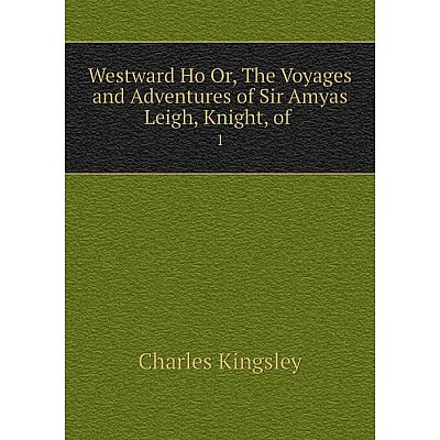 Книга Westward Ho Or, The Voyages and Adventures of Sir Amyas Leigh, Knight, of 1