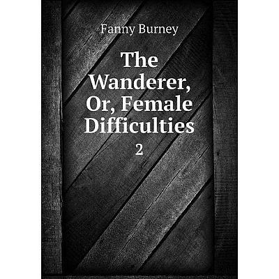 Книга The Wanderer or Female Difficulties 2
