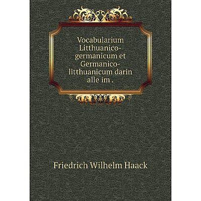 Книга Vocabularium Litthuanico-germanicum et Germanico-litthuanicum darin alle im