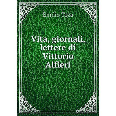 Книга Vita, giornali, lettere di Vittorio Alfieri