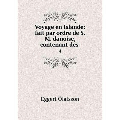 Книга Voyage en Islande: fait par ordre de S. M. danoise, contenant des 4