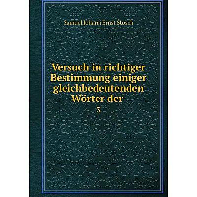 Книга Versuch in richtiger Bestimmung einiger gleichbedeutenden Wörter der 3