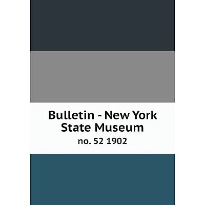 Книга Bulletin - New York State Museum no. 52 1902