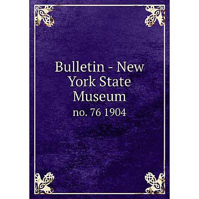 Книга Bulletin - New York State Museum no. 76 1904