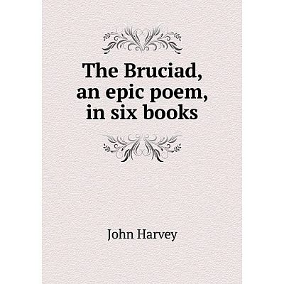 Книга The Bruciad, an epic poem, in six books. John Harvey