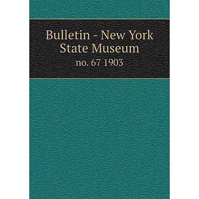 Книга Bulletin - New York State Museum no. 67 1903