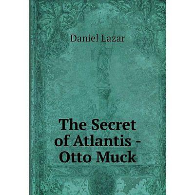 Книга The Secret of Atlantis - Otto Muck