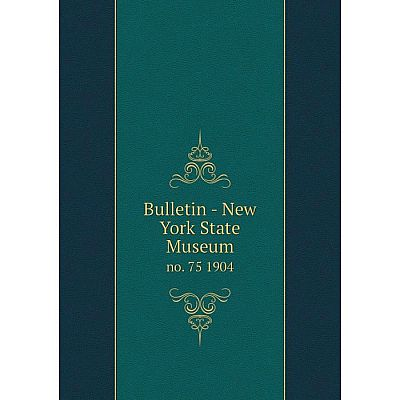 Книга Bulletin - New York State Museum no. 75 1904