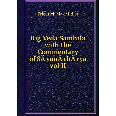 Книга Rig Veda Samhita with the Commentary of Sāyanāchārya vol II. Friedrich Max Midler