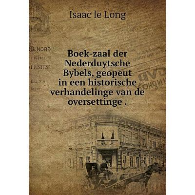 Книга Boek-zaal der Nederduytsche Bybels, geopeut in een historische verhandelinge van de oversettinge.