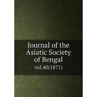 Книга Journal of the Asiatic Society of Bengalvol. 40 (1871)
