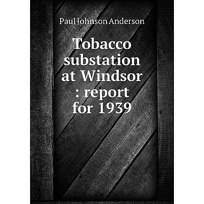 Книга Tobacco substation at Windsor: report for 1939