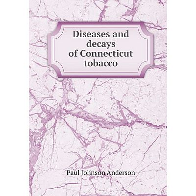 Книга Diseases and decays of Connecticut tobacco