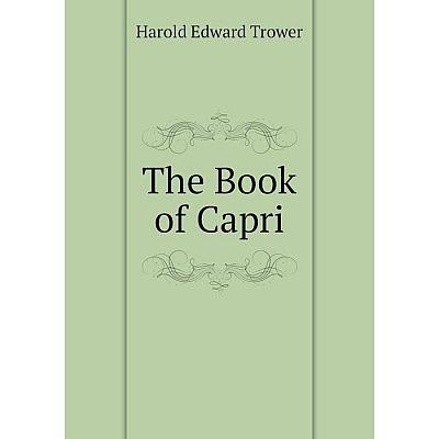 Книга The Book of Capri. Harold Edward Trower