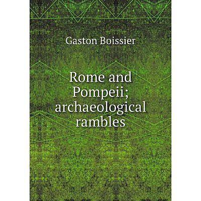 Книга Rome and Pompeii; archaeological rambles. Gaston Boissier