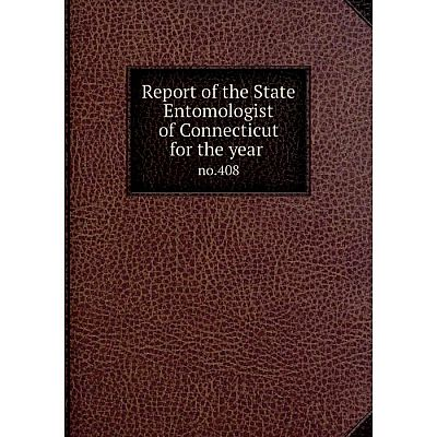 Книга Report of the State Entomologist of Connecticut for the year no.408