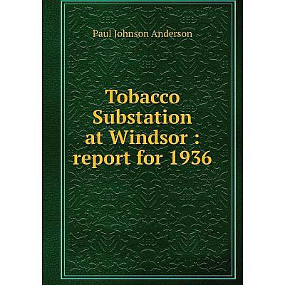 Книга Tobacco Substation at Windsor: report for 1936