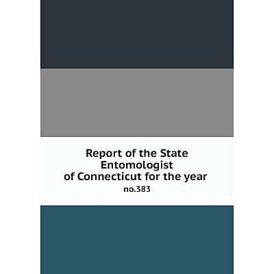 Книга Report of the State Entomologist of Connecticut for the year no.383