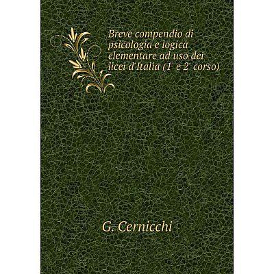 Книга Breve compendio di psicologia e logica elementare ad uso dei licei d'Italia (1' e 2' corso)